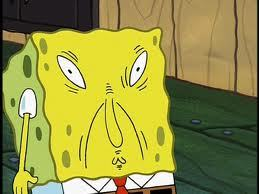 SpongeBob's reaction to hearing that: