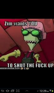 FUCK NO. NOW LISTEN TO ZIM. HE HAS VERY HELPFUL payo FOR U -_-