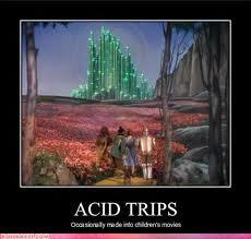 "this. ""ACID TRIPS"" ""Occasionally made into childrens' movies"""