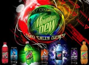 MOUNTAIN DEW!!! ALL OF IT!!!