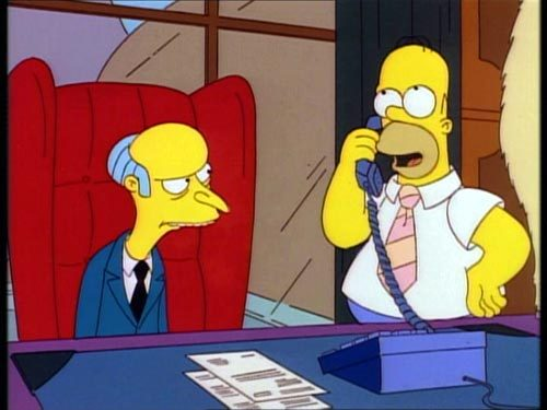 Mr.Burns and Homer Make me laugh some times.