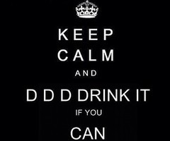 'Keep Calm and d-d-d drink it if u can' thats one of the lyrics in glad anda came :DD
