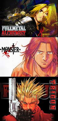 Fullmetal Alchemist, Monster, and Trigun.