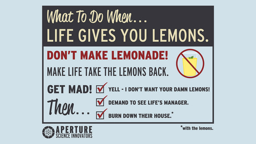 I'M GONNA GET MY ENGINEERS TO INVENT A COMBUSTIBLE LEMON, THAT WILL BURN YOUR HOUSE DOWN! D<