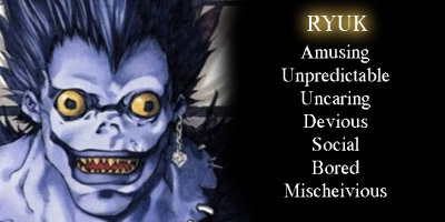 well i knew i'd either b Near, Light, または Ryuk because those r the 3 tht all the DN tests seem 2 tell me i am...unless they include Beyond because i've gotten him once 2... this 1 発言しました i'm Ryuk