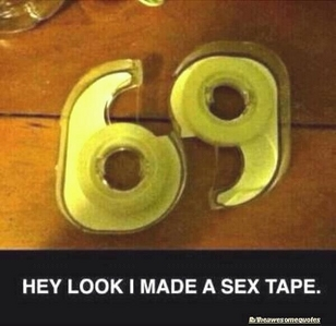 "There IS nuttin ""funny"" about ""69"" - (unless someone toots! OHHH!!! XP sorry! [i]BAD[/i]) It simply is as it suggests -& now sex ed positions aside-"