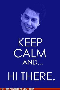 Keep calm and ... Hi there sexy john barrowman ;)