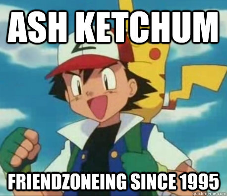 No, I think he's going to stay impermanently in the friend zone. Just like with Misty, May, and Dawn.