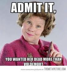 Dolores Jane Umbridge, no offense to any of her fans. i just hated her.