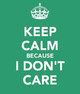 Keep Calm Because I Don't CAARREE. Did u kno dat?