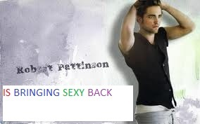 I edited this pic door adding colored text.My Robert is bringing sexy back!!!!!<3
