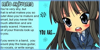 Mio apparently... It's probably true in a way, but I know that I also have traits from Yui and Ritsu, as well.