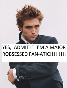 I'm proud to be a Robsessed FAN-ATIC!!!<3