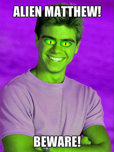 Alien Matthew!!! MDR