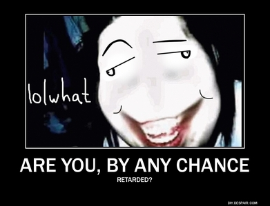Kill me? Pfft. Jeff the killer begs to differ.