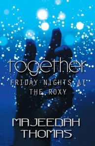 Together: Friday Nights At The Roxy by Majeedah Thomas the best love story I ever read!