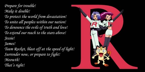 Team Rocket always says this आदर्श वाक्य whenever they appear in an episode .