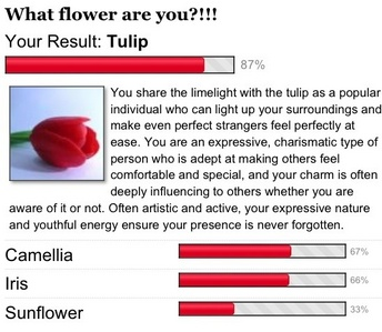 Hahaha Omg I got tulpe Uhm okay , wut It says I'm beliebt and charming And I put people to ease ? That is soo not me .