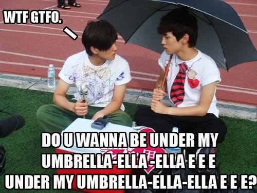 Fall on the floor and mope round.Then kick my older bro in the balls.After I go outside,open an umbrella,go to a stranger and sing Umbrella 의해 리한나