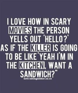 I always say this when I'm watching a scary movie.