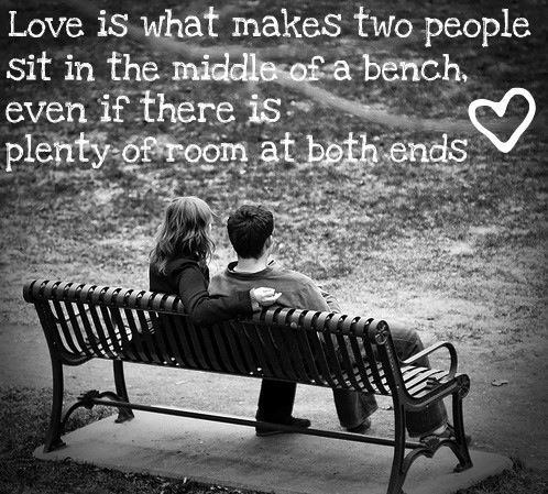"""❤❤""""Love is what makes two people sit in the middle of a bench, when there is plenty of room at both ends""""❤❤"""