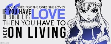 """""""Juvia lives for the ones she loves, if te have Amore in your life then te have to keep on living"""" - Juvia Loxar from Fairy Tail"""