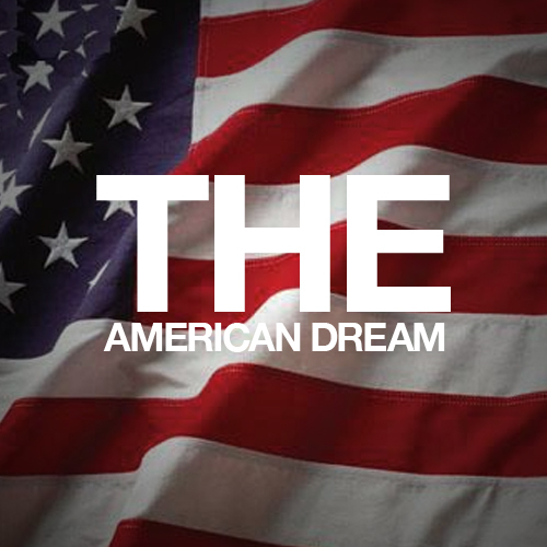 my dream is the American Dream...