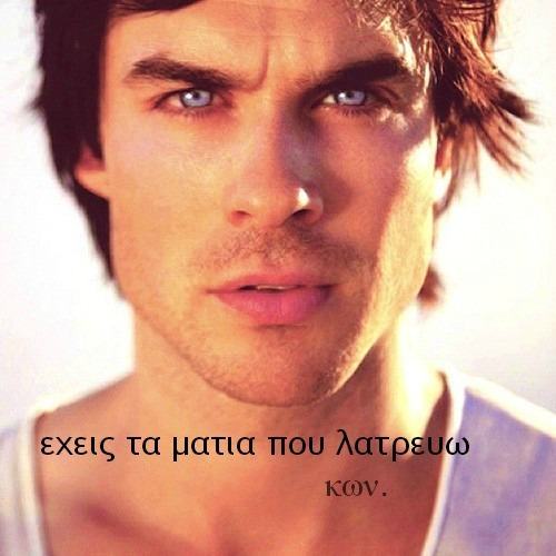 """IAN!!!!!!!!!!!!!!!!!!!!!!!!!!!!!! on the pic it is written in Greek: """"You've got the eyes i adore"""""""