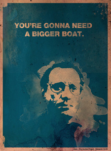 """""""You're gonna need a bigger boat"""" I know a lot of people think it's """"we're"""" but it's """"you're"""" I've seen Jaws mais times than any other movie ever"""