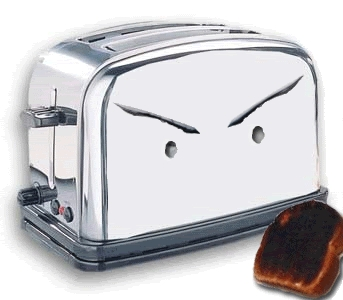 Well I think there are far worse things that geysers volcanoes, avalanches, and toasters. [b]Do not trust toasters.[/b]