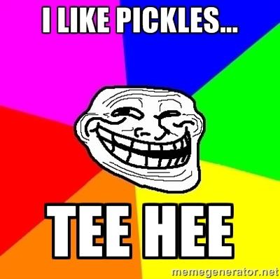 I like pickles.