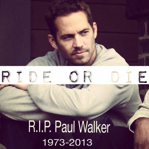 Paul Walker:(...we will miss you,forever
