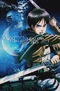 If anda win anda live. If anda lose anda die. If anda don't fight, anda can't win! ~Eren Jaeger
