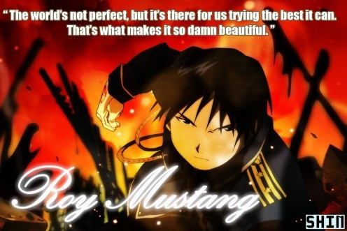 There is so many, but I choose my favorit Roy mustang quote.