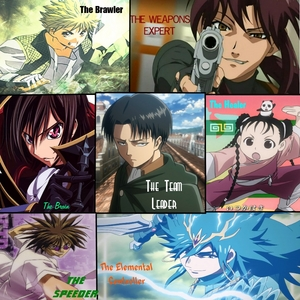 Leader: Levi from Attack on Titan Brawler: Ginji Amano from GetBackers Weapon Expert: Revy from Black Lagoon The Brain: Lelouch vi Britannia from Code Geass Medic: May Chang from FullMetal Alchemist: Brotherhood Speeder: Ban Mido from GetBackers Elemental Controller: Sinbad from Magi