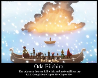 The last time I watched the death of the Going Merry... which is a নৌকা in One Piece... a particularly awesome boat, I might add. He was regretful to know that he had to pass on, but thankful for the great adventures that the Straw Hats took him on. R.I.P Merry.