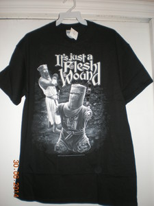 "YES!!  I have ""It's just a Flesh Wound"" Black T-shirts in M-L-1XL-2XL.  They are new w? tags. I sell them for $10.99 + shipping (about $3.00^)  I will ship worldwide.  I have them on eBay.  E-mail me for more info.  My brother, Randy (RIP) was the hugest fan!! of the Monty Python series!"