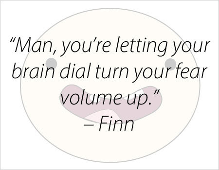 i'd remember words of wisdom 由 finn, then go back to bed.