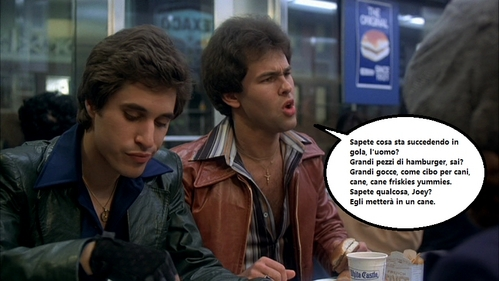 """Paul Pape as Double J """"You know what's going down your throat, man? Big chunks of hamburger, 你 know? Big gobs like dog food, dog friskies, doggy yummies. 你 know something, Joey? He's gonna turn into a dog."""" (quotes in Italian from the pic below)"""