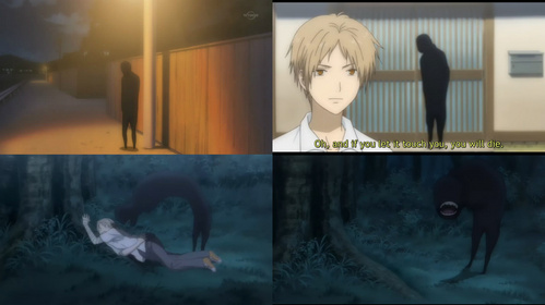 """There were a lot of terrifying moments in Another, Tokyo Ghoul, Hell Girl and Ghost Hunt. But it's hard pinpointing a specific instance that was frightening, pretty much all was spooky. But something that does stand out in my mind is the shadow curse youkai in Natsume Yuujinchou! That thing was creepy! And it mainly just stood there, creepily moving closer and closer to his house. It was freaky! It was in the 12th episode of the 1st season called """"Five-day Mark."""""""