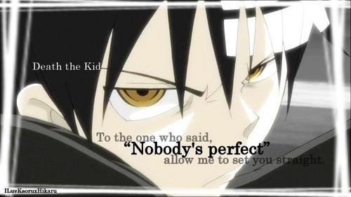 """""""To the one who کہا nobody's perfect...allow me to set آپ straight."""" ~Death the Kid--Soul Eater"""