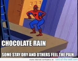 Chocolate rain!