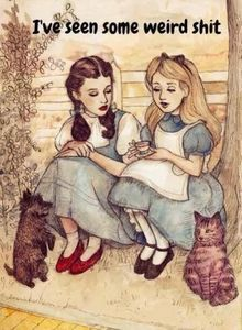 Dorothy and Alice...they've seen some shit