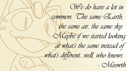 I cinta this quote from Pokemon~