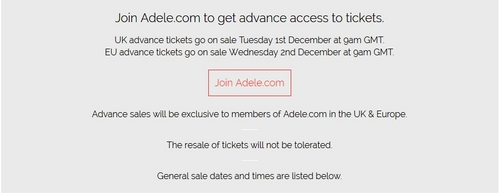 Du could get advance access to tickets Von joining her site: Adele.com, but just a few days earlier. Du can read Mehr info here: http://live.adele.com/