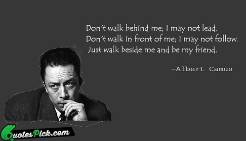 My man, Albert Camus.