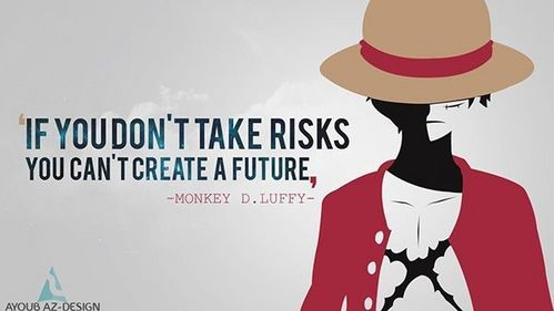 Monkey D. Luffy quote. I couldn't choose between this one and his quote to Vivi about food. :D