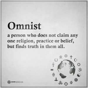 """I """"became"""" a Christian because that's what I was brought up in. But I'm an Omnist now."""
