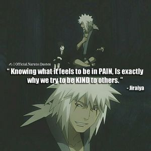 Have an Image with a quote. I can relate to Jiraiya's Character as a whole, pretty much !!!!