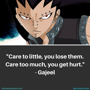 ''Care too little, bạn lose them. Care too much, bạn get hurt.'' - Gajeel Redfox (Fairy Tail)
